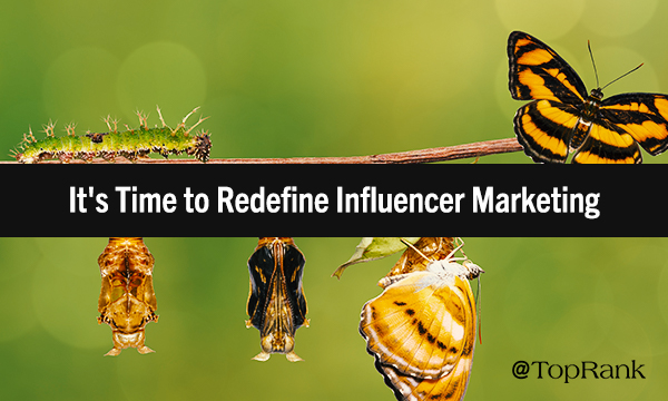 It's Time to Redefine Influencer Marketing