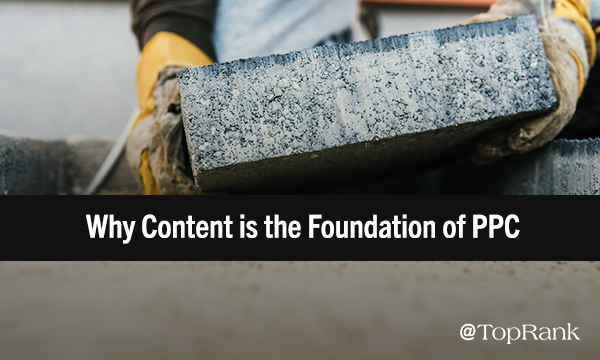 Why Content is the Foundation associated with PPC