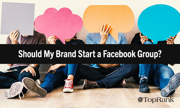 Should The Brand Start a Facebook Group