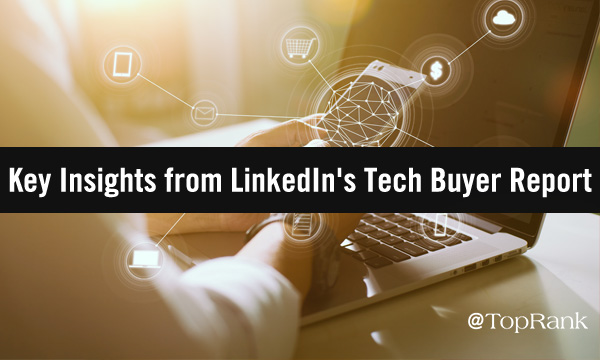 Key Takewaways from LinkedIn's Educated Tech Buyer Report