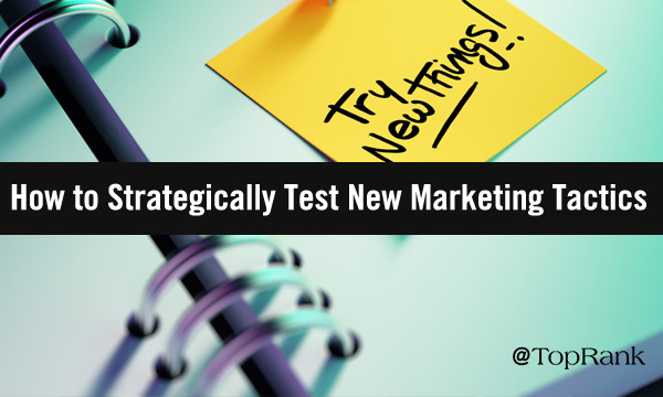 How to Strategically Test Brand new B2B Marketing Tactics