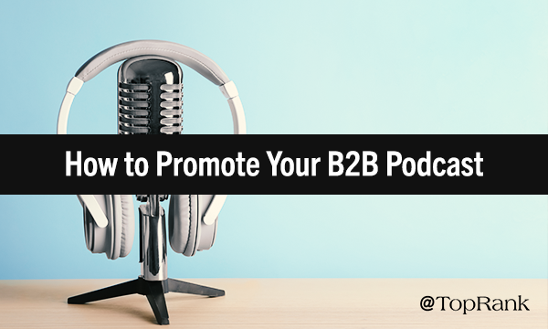 How to Promote Your B2B Podcast