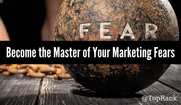 Now Fear This: Kicking Fear to the Marketing Curb