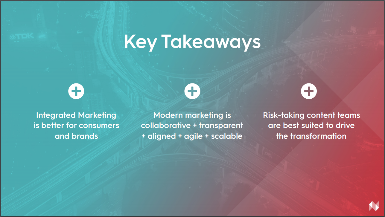 Key takeaways: Integrated marketing is better for consumers and brands, modern marketing is collaborative, risk-taking content teams are best suited to drive transformation