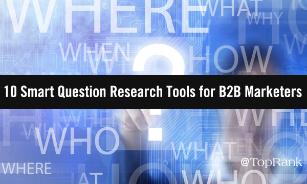 10 Smart Question Research Tools for B2B Marketers, who, what, when, where colorful image.