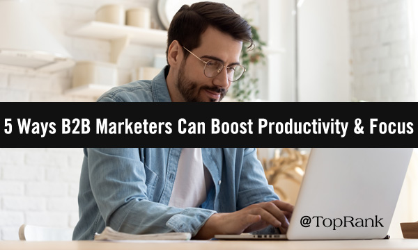 Focused and Productive B2B Marketer