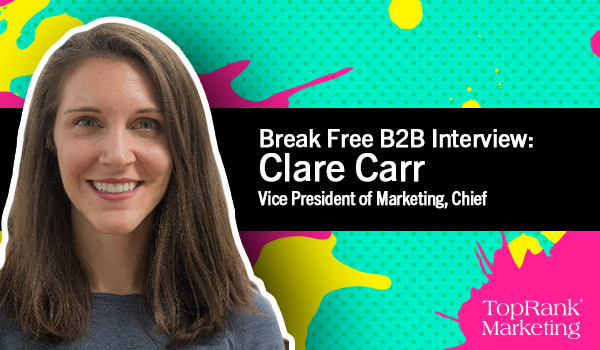 TopRank Marketing Interviews Clare Carr, VP of Marketing at Chief